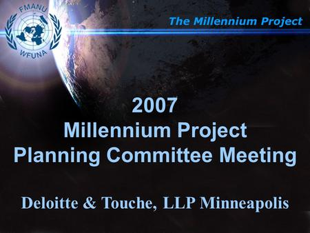 The Millennium Project 2007 Millennium Project Planning Committee Meeting Deloitte & Touche, LLP Minneapolis.