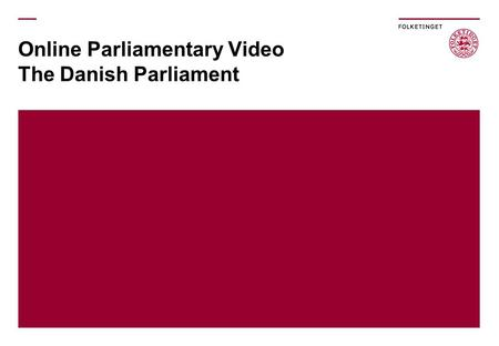 Online Parliamentary Video The Danish Parliament.