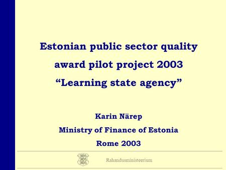 Estonian public sector quality award pilot project 2003 Learning state agency Karin Närep Ministry of Finance of Estonia Rome 2003 Rahandusministeerium.