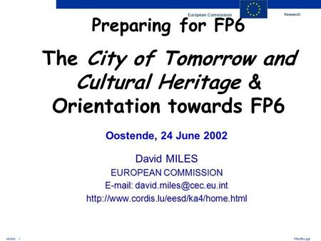 Research European Commission FP6-ERA.ppt15/10/01 1 Oostende, 24 June 2002 David MILES EUROPEAN COMMISSION