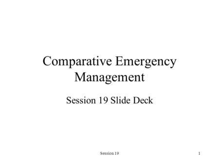Session 191 Comparative Emergency Management Session 19 Slide Deck.