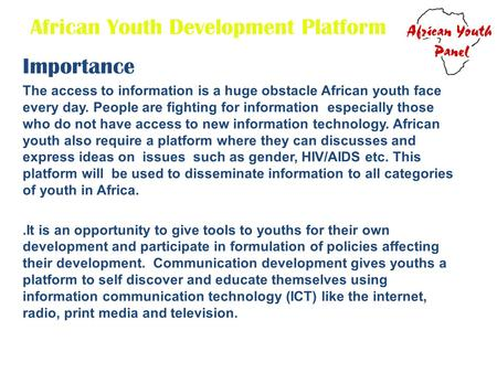 African Youth Development Platform Importance The access to information is a huge obstacle African youth face every day. People are fighting for information.