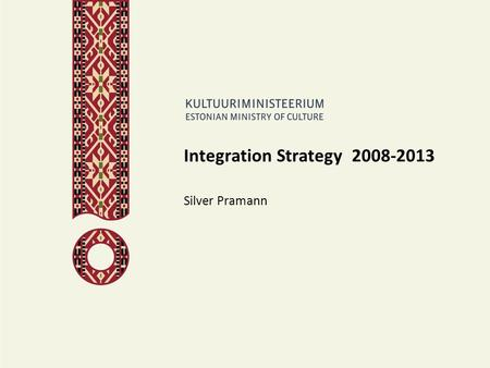 Integration Strategy 2008-2013 Silver Pramann. Integration Strategy 2008-2013 It is the continuation to the state programme Integration in Estonian Society.