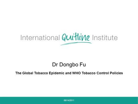 Dr Dongbo Fu The Global Tobacco Epidemic and WHO Tobacco Control Policies 09/14/2011.