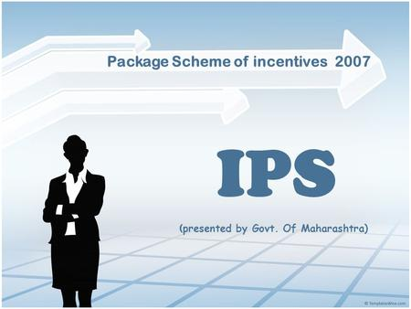 IPS Package Scheme of incentives 2007 ( presented by Govt. Of Maharashtra)