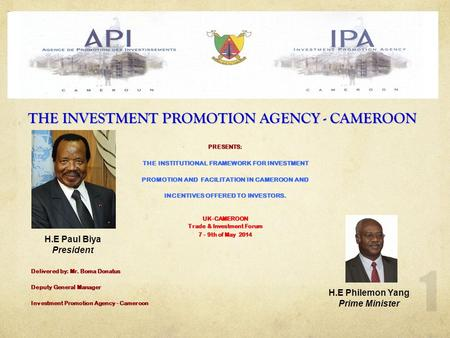 1 THE INVESTMENT PROMOTION AGENCY - CAMEROON PRESENTS: THE INSTITUTIONAL FRAMEWORK FOR INVESTMENT THE INSTITUTIONAL FRAMEWORK FOR INVESTMENT PROMOTION.