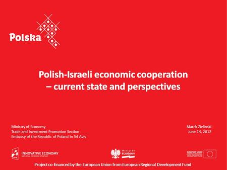 Polish-Israeli economic cooperation – current state and perspectives Ministry of Economy Trade and Investment Promotion Section Embassy of the Republic.