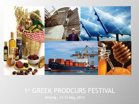 1 ο GREEK PRODCURS FESTIVAL Beijing, 11-12 May, 2013.