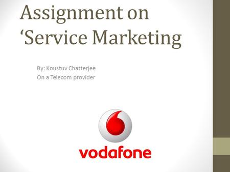Assignment on Service Marketing By: Koustuv Chatterjee On a Telecom provider.