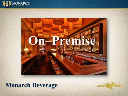 On–Premise Monarch Beverage Importance of the On-Premise Sales for off premise start on-premise Focus = Young adults 21-34 What young adults drink today,