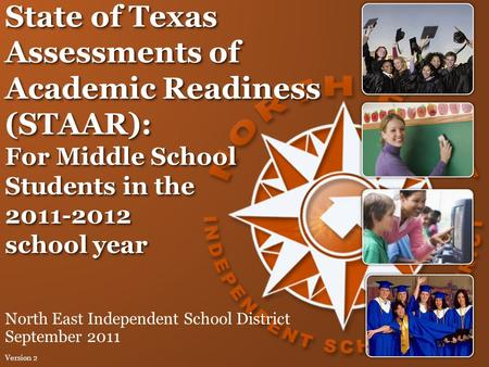 State of Texas Assessments of Academic Readiness (STAAR): For Middle School Students in the 2011-2012 school year North East Independent School District.