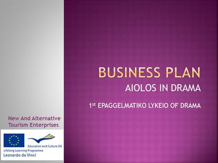 AIOLOS IN DRAMA 1 st EPAGGELMATIKO LYKEIO OF DRAMA New And Alternative Tourism Enterprises.