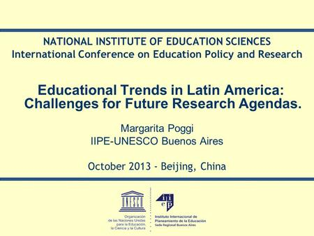 NATIONAL INSTITUTE OF EDUCATION SCIENCES International Conference on Education Policy and Research Educational Trends in Latin America: Challenges for.