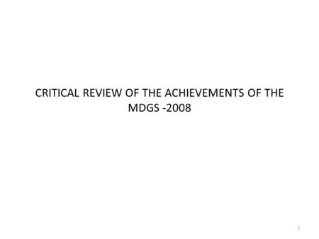 CRITICAL REVIEW OF THE ACHIEVEMENTS OF THE MDGS -2008 1.