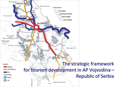 The strategic framework for tourism development in AP Vojvodina – Republic of Serbia.