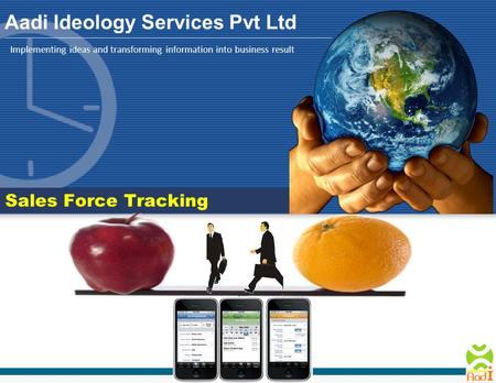 Implementing ideas and transforming information into business result Aadi Ideology Services Pvt Ltd Sales Force Tracking.