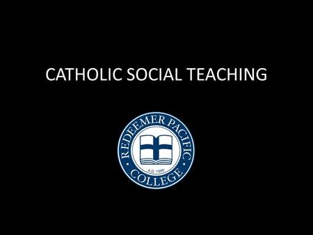 CATHOLIC SOCIAL TEACHING. CATHOLIC SOCIAL TEACHING PART 1: Introduction to Key Principles: no official canon of principles (hand-out) Clarification.