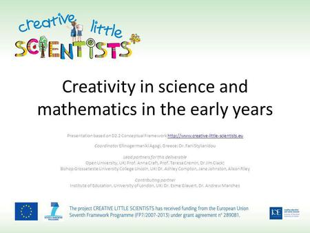 Creativity in science and mathematics in the early years Presentation based on D2.2 Conceptual Framework