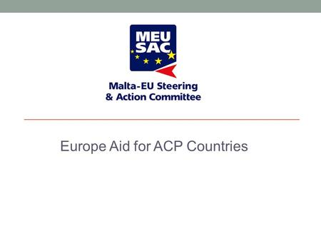 Europe Aid for ACP Countries. MEUSAC EU Funding Consultation Information.