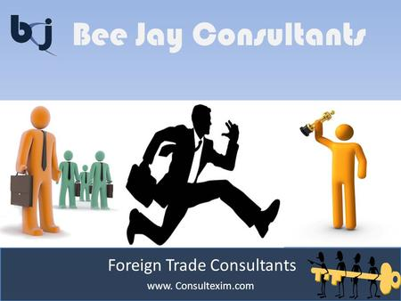 Bee Jay Consultants www. Consultexim.com Foreign Trade Consultants.