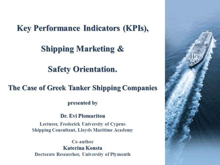 Key Performance Indicators (KPIs), Shipping Marketing & Safety Orientation. The Case of Greek Tanker Shipping Companies presented by Dr. Evi Plomaritou.