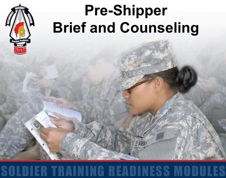 Pre-Shipper Brief and Counseling. 2 Terminal Learning Objective Action: Receive Pre-Shipper Brief and Counseling Conditions: Given RSP Pre-Ship Packet.