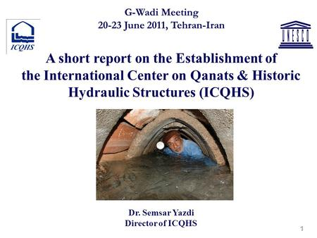 1 G-Wadi Meeting 20-23 June 2011, Tehran-Iran A short report on the Establishment of the International Center on Qanats & Historic Hydraulic Structures.