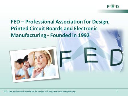 FED - Your professional association for design, pcb and electronics manufacturing FED – Professional Association for Design, Printed Circuit Boards and.