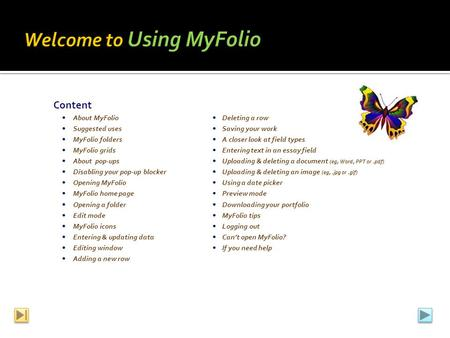 Content About MyFolio Deleting a row Suggested uses Saving your work MyFolio folders A closer look at field types MyFolio grids Entering text in an essay.