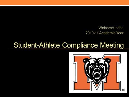 Welcome to the 2010-11 Academic Year Student-Athlete Compliance Meeting.