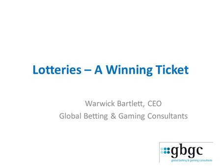 Lotteries – A Winning Ticket Warwick Bartlett, CEO Global Betting & Gaming Consultants.