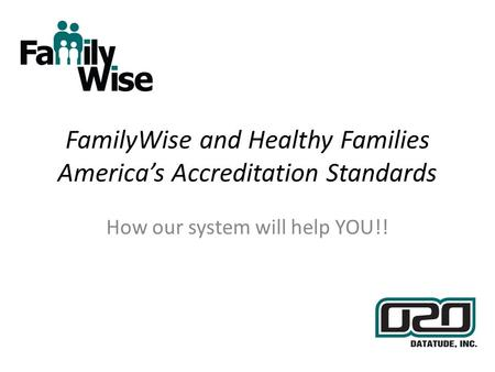 FamilyWise and Healthy Families Americas Accreditation Standards How our system will help YOU!!