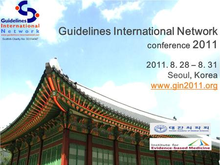Guidelines International Network conference 2011 2011. 8. 28 – 8. 31 Seoul, Korea www.gin2011.org.