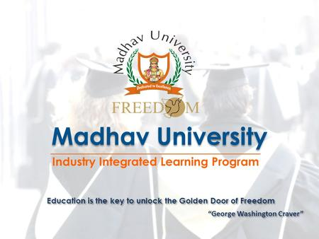 Education is the key to unlock the Golden Door of Freedom George Washington Craver Madhav University Industry Integrated Learning Program.