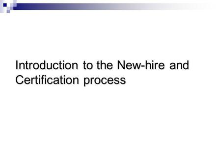 Introduction to the New-hire and Certification process.