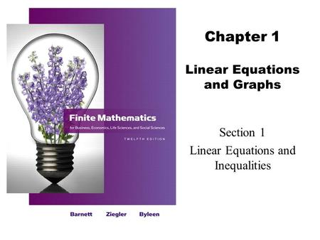 Chapter 1 Linear Equations and Graphs Section 1 Linear Equations and Inequalities.