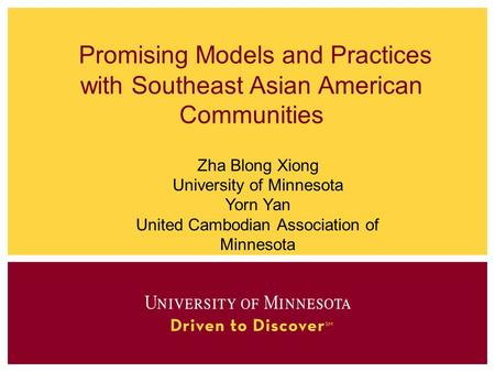 Promising Models and Practices with Southeast Asian American Communities Zha Blong Xiong University of Minnesota Yorn Yan United Cambodian Association.