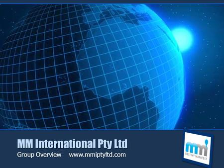 MM International Pty Ltd Group Overview www.mmiptyltd.com.