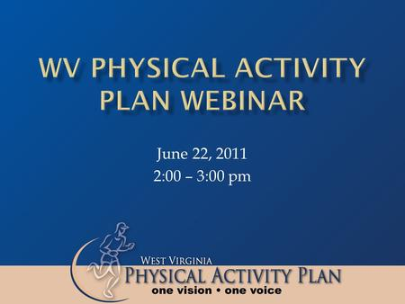 June 22, 2011 2:00 – 3:00 pm. Eloise Elliott, PhD Chair, WV Physical Activity Plan (WVPAP) Coordinating Committee.
