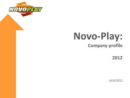 Novo-Play: Company profile 2012 14/6/2012. Novo-Play Novo Play is publishing company and the operator of online games. It was founded in April 2011. We.