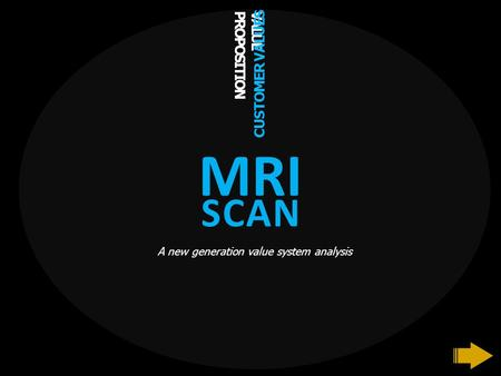 VALUE PROPOSITION CUSTOMER VALUES A new generation value system analysis SCAN MRI.