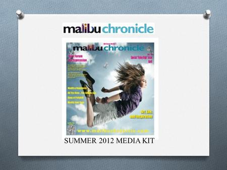SUMMER 2012 MEDIA KIT. Target Your Advertising Reach Malibu and Beyond Increase Customers Appealing Packaging and Context New Age Website Based Advertising.
