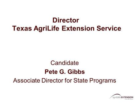 Director Texas AgriLife Extension Service Candidate Pete G. Gibbs Associate Director for State Programs.