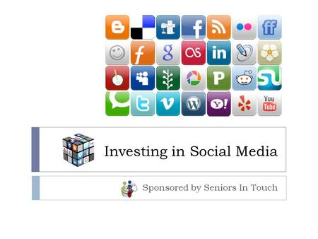 Investing in Social Media Sponsored by Seniors In Touch.