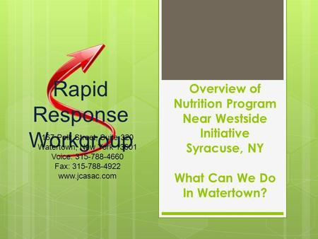 Overview of Nutrition Program Near Westside Initiative Syracuse, NY What Can We Do In Watertown? Rapid Response Workgroup 167 Polk Street, Suite 320 Watertown,