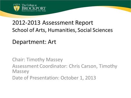 2012-2013 Assessment Report School of Arts, Humanities, Social Sciences Department: Art Chair: Timothy Massey Assessment Coordinator: Chris Carson, Timothy.