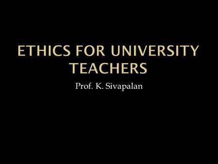 Prof. K. Sivapalan. Moral Principles that control or influence a persons behaviour A system of moral principles or rules of behaviour The branch of philosophy.