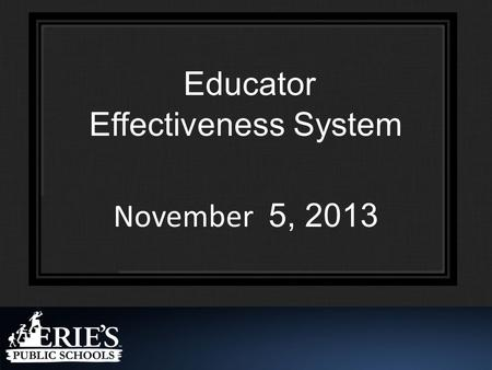 Educator Effectiveness System November 5, 2013. Agenda – Town Hall Meeting Community Builder/Video (OPTIONAL) Today, we will be presenting an overview.