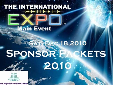 Sat. Dec.18,2010 Sponsor Packets 2010 THE INTERNATIONAL Main Event TM.