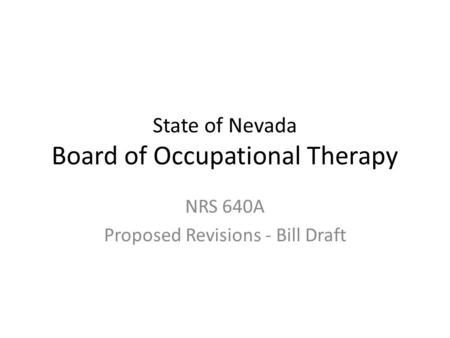 State of Nevada Board of Occupational Therapy NRS 640A Proposed Revisions - Bill Draft.